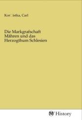 Die Markgrafschaft Mähren und das Herzogthum Schlesien