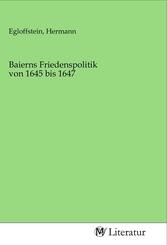 Baierns Friedenspolitik von 1645 bis 1647