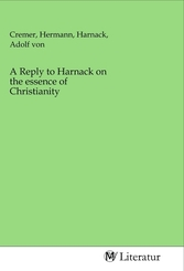 A Reply to Harnack on the essence of Christianity