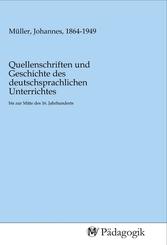 Quellenschriften und Geschichte des deutschsprachlichen Unterrichtes