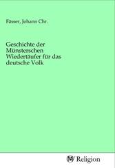 Geschichte der Münsterschen Wiedertäufer für das deutsche Volk