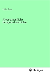 Alttestamentliche Religions-Geschichte