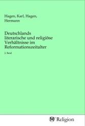 Deutschlands literarische und religiöse Verhältnisse im Reformationszeitalter