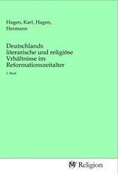 Deutschlands literarische und religiöse Vrhältnisse im Reformationszeitalter