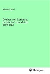 Diether von Isenburg, Erzbischof von Mainz, 1459-1463