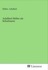 Adalbert Stifter als Schulmann