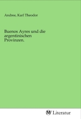 Buenos Ayres und die argentinischen Provinzen.