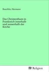 Das Christenthum in Frankreich innerhalb und ausserhalb der Kirche