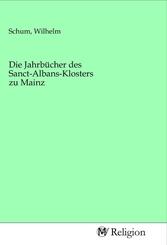 Die Jahrbücher des Sanct-Albans-Klosters zu Mainz