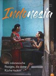 Kochbuch: Indonesia - 135 indonesische Rezepte, die deine Küche rocken. Eine Reise in die kulinarische Vielfalt Indonesi