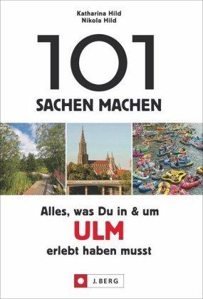101 Sachen machen: Alles, was Du in & um Ulm erlebt haben musst