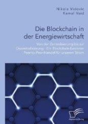 Die Blockchain in der Energiewirtschaft: Von der Zentralisierung bis zur Dezentralisierung - Ein Blockchain-basierter Pe