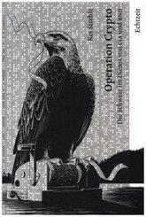 Operation Crypto. Die Schweiz im Dienst von CIA und BND.