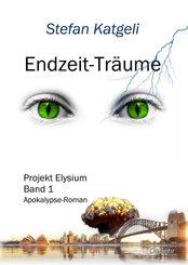 Endzeit-Träume - Projekt Elysium - Bd.1