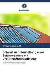 Entwurf und Herstellung eines Solartrockners mit Vakuumröhrenkollektor