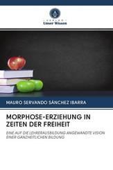 MORPHOSE-ERZIEHUNG IN ZEITEN DER FREIHEIT
