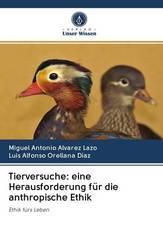 Tierversuche: eine Herausforderung für die anthropische Ethik