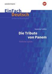 EinFach Deutsch Unterrichtsmodelle - Suzanne Collins: Die Tribute von Panem: Klassen 9-11