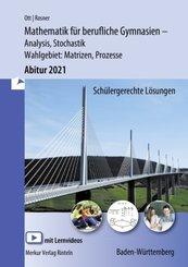 Mathematik für berufliche Gymnasien - Abitur 2021 Baden-Württemberg - Analysis, Stochastik + Wahlthema: Matrizen, Prozes