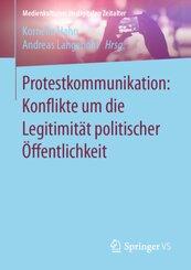 Protestkommunikation: Konflikte um die Legitimität politischer Öffentlichkeit; .