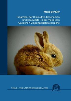 Pragmatik der Diminutiva, Kosenamen und Kosewörter in der modernen russischen Umgangsliteratursprache