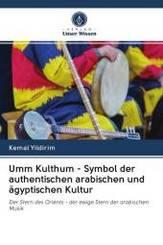 Umm Kulthum - Symbol der authentischen arabischen und ägyptischen Kultur