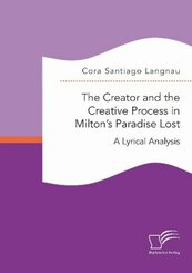 The Creator and the Creative Process in Milton's Paradise Lost: A Lyrical Analysis; .