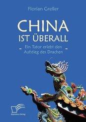 China ist überall - Ein Tutor erlebt den Aufstieg des Drachen; .