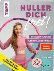 Huller dich frei! mit Elli Hoop. Stark und glücklich durch Hula Hoop Fitness. SPIEGEL Bestseller