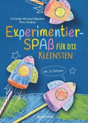 Experimentierspaß für die Kleinsten. 25 leichte Experimente für Kinder ab 3 Jahren. Schwebende Eier, Fluchtpfeffer, Rasi
