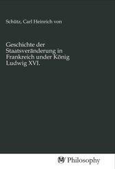 Geschichte der Staatsveränderung in Frankreich under König Ludwig XVI.