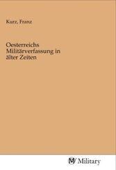 Oesterreichs Militärverfassung in älter Zeiten