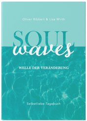 SOUL WAVES - das Selbstliebe-Tagebuch   Selbstliebe lernen, Blockierungen auflösen   Übungsbuch für 12 Wochen   Ritual f