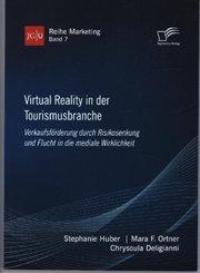 Virtual Reality in der Tourismusbranche. Verkaufsförderung durch Risikosenkung und Flucht in die mediale Wirklichkeit