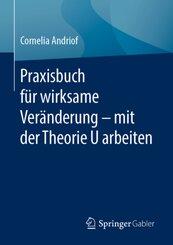 Praxisbuch für wirksame Veränderung - mit der Theorie U arbeiten