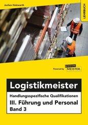 Logistikmeister Handlungsspezifische Qualifikationen III. Führung und Personal Band 3