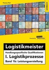 Logistikmeister Handlungsspezifische Qualifikationen I. Logistikprozesse - Band 1b: Leistungserstellung