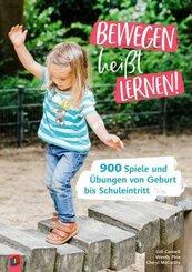 Bewegen heißt Lernen! Über 900 Spiele und Übungen von Geburt bis Schuleintritt
