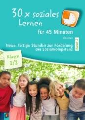 30 x soziales Lernen für 45 Minuten - Band 2 - Klasse 1/2