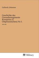 Geschichte des Grenadierregiments Kronprinz (1. Ostpreussischen) Nr.1.