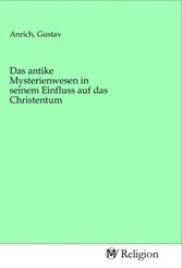 Das antike Mysterienwesen in seinem Einfluss auf das Christentum