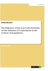 The Influence of Tax Loss Carry-Forwards on the Valuation of Corporations in the Context of Acquisitions