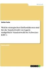 Welche strategischen Einflussfaktoren sind für die Standortwahl von Lagern maßgeblich? Standortwahl bei Schweizer KMU's