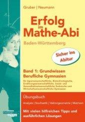 Erfolg im Mathe-Abi Baden-Württemberg Berufliche Gymnasien Band 1: Grundwissen
