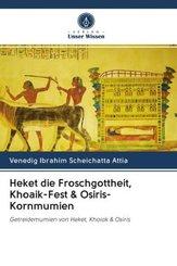 Heket die Froschgottheit, Khoaik-Fest & Osiris-Kornmumien