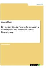 Der Venture Capital Prozess. Prozessanalyse und Vergleich mit der Private Equity Finanzierung