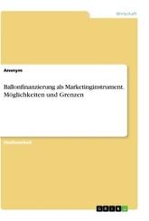 Ballonfinanzierung als Marketinginstrument. Möglichkeiten und Grenzen