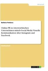Online-PR in österreichischen Unternehmen mittels Social Media. Visuelle Kommunikation über Instagram und Facebook