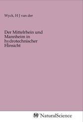 Der Mittelrhein und Mannheim in hydrotechnischer Hinsicht