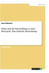 Dubai und die Entwicklung zu einer Metropole. Eine kritische Betrachtung